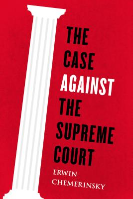 The Case Against the Supreme Court By Chemerinsky, Erwin